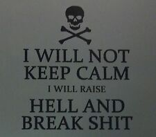 """I Will Not Keep Calm, I will raise Hell and Break S#!t"" Sticker Decal wall USMC"