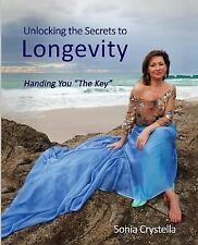 NEW Unlocking the Secrets to Longevity: Handing You 'The Key' by Sonia Crystella