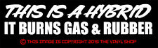 """This is a hybrid, burns gas & rubber"" hot rod street outlaw funny decal sticker"