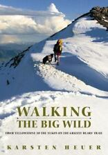 Walking the Big Wild : From Yellowstone to Yukon on the Grizzly Bear Trail Hardc