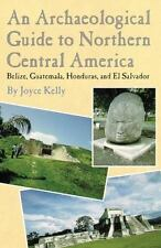 An Archaeological Guide to Northern Central America: Belize, Guatemala,