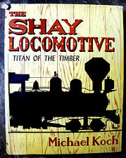 THE SHAY LOCOMOTIVE TITAN OF THE TIMBER, M KOCH SIGNED & NUMBERED BOOK, NEW