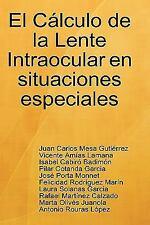 El Cálculo de la Lente Intraocular en situaciones Especiales by Isabel Cabiró...