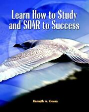 Learn How to Study and SOAR to Success by Kenneth A Kiewra (2004, Paperback)