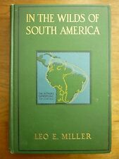 1918 In the WILDS of SOUTH AMERICA Leo E Miller PHOTOS Exploration EXPEDITIONS