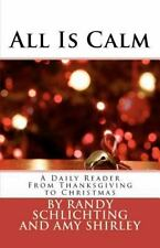 All Is Calm : A Daily Reader from Thanksgiving to Christmas by Randy...