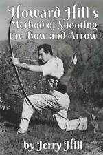 Howard Hill's Method of Shooting a Bow and Arrow Book~archery long bow~ NEW!