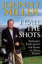 I Call the Shots - Johnny Miller (Hardcover, 2004)