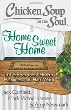 Chicken Soup for the Soul: Home Sweet Home: 101 Stories about Hearth, Happiness,