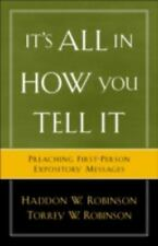 It's All in How You Tell It: Preaching First-Person Expository Messages: By H...