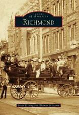 Images of America Ser.: Richmond by Susan E. King and Thomas D. Hamm (2015,...