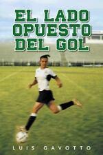 El Lado Opuesto Del Gol by Luis Gavotto (2013, Paperback)