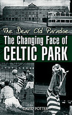 The Dear Old Paradise - The Changing Face of Celtic Park - The Bhoys Hoops book