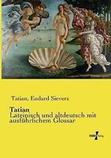 Tatian: Lateinisch und altdeutsch mit ausführlichem Glossar (German Edition)