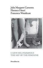 Julia Margaret Cameron, Florence Henri, Francesca Woodman: The Art of the...