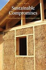 Sustainable Compromises : A Yurt, a Straw Bale House, and Ecological Living...
