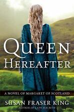 Queen Hereafter: A Novel of Margaret of Scotland by King, Susan Fraser