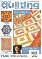 POPULAR QUILTING, MARCH, 2013  ( UK'S ESSENTIAL QUILTING MAGAZINE) UK EDITION