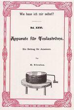 Bauanleitung Apparate für Teslaströme Nikola Tesla Teslaspule ~1900 Reprint Neu
