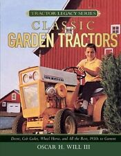 Garden Tractors: Deere, Cub Cadet, Wheel Horse, and All the Rest, 1930s to Curre
