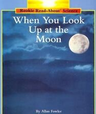 When You Look Up at the Moon (Rookie Read-About Science) Fowler, Allan Paperbac