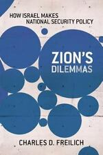 Cornell Studies in Security Affairs: Zion's Dilemmas : How Israel Makes...