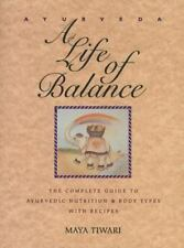 Ayurveda: A Life of Balance: The Complete Guide to Ayurvedic Nutrition and Body