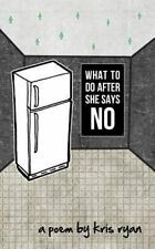 What to Do after She Says No: By Ryan, Kris