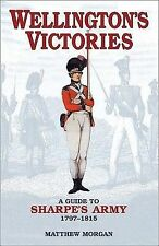 WELLINGTON'S VICTORIES: A GUIDE TO SHARPE'S ARMY, 1797-1815., Morgan, Matthew.,