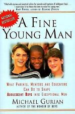 Fine Young Man : What Parents, Mentors and Educators Can Do to Shape...