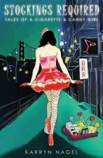 Stockings Required : Tales of a Cigarette and Candy Girl by Karryn Nagel...