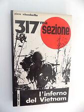 317ma SEZIONE L'INFERNO DEL VIETNAM PIERRE SHOENDOERFFER ED. TREVI 1965 -B6