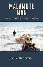 Malamute Man: Memoirs of an Arctic Traveler