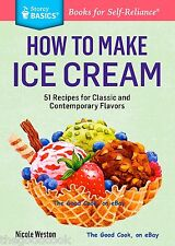 How To Make Ice Cream  51 Recipes for Classic and Contemporary Flavors Book  New