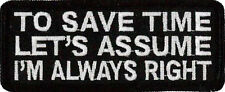 """To Save Time Lets Assume I'm Always Right Patch 10cm x 4cm (4"""" X 1 1/2"""")"""