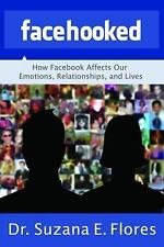 Facehooked: How Facebook Affects Our Emotions, Relationships, and Lives, Like...