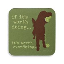 Puppy Dog is Good If It is Worth Doing it is Worth Overdoing  Drink Coaster