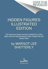 Hidden Figures Illustrated Edition: The American Dream and the Untold Story of t