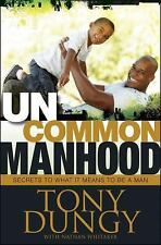Uncommon Manhood : Secrets to What It Means to Be a Man by Tony Dungy (2012,...