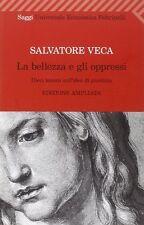 La bellezza e gli oppressi - Salvatore Veca - Libro Nuovo in Offerta!