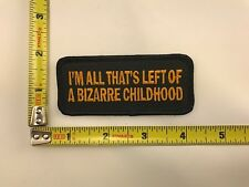I'm All thats left of a Bizarre Childhood Patch humor joke iron-on sew-on new