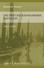 NEW THE FIRST BUCKINGHAMSHIRE BATTALION 1914-1919 by P L Wright
