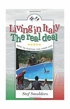Living in Italy: The Real Deal - How to Survive the Good Life (... Free Shipping