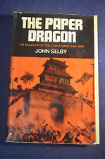 The Paper Dragon An Account of the China Wars 1840-1900 by John Selby
