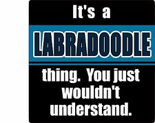IT'S A LABRADOODLE THING YOU JUST WOULDN'T UNDERSTAND DOG STICKER