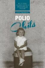 Polio Child : My Life from a Childrens' Hospital to Post-Polio Syndrome by...