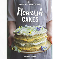 Nourish Cakes: Baking with a Healthy Twist By Marianne Stewart
