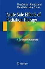 Acute Side Effects of Radiation Therapy : A Guide to Management by Ainaz...