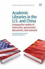 Chandos Information Professional: Academic Libraries in the U. S. and China :...
