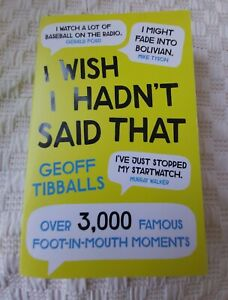 I Wish I Hadn't Said That, Famous Foot-in-Mouth Moments Compiled by G Tibballs